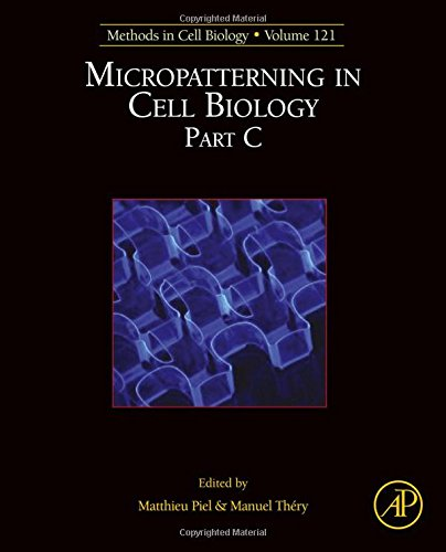 Micropatterning In Cell Biology Part C, Volume 121 (Methods In Cell Biology)