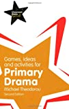 Mr Michael Theodorou Games, Ideas and Activities for Primary Drama (Classroom Gems)