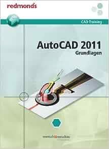 Autocad 2011 Grundlagen: redmond's CAD Training: 9783902778604: Amazon