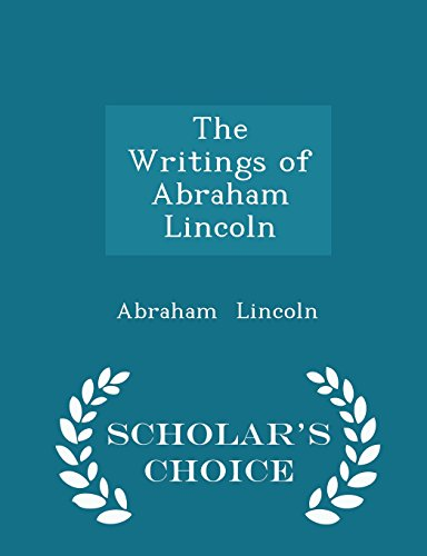 The Writings of Abraham Lincoln - Scholar's Choice Edition