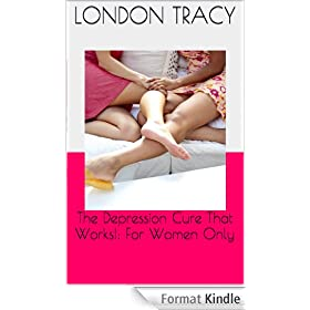 The Depression Cure That Works!: For Women Only (English Edition)
