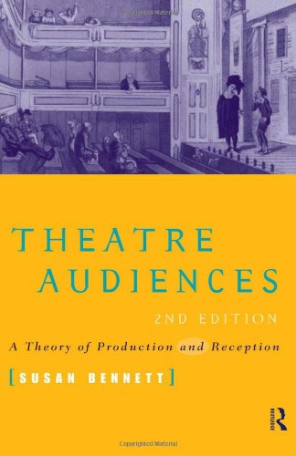 Theatre Audiences: A Theory of Production and Reception