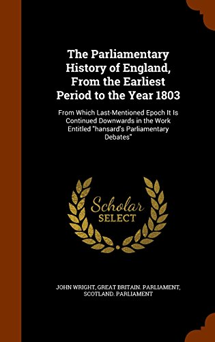 The Parliamentary History of England, From the Earliest Period to the Year 1803: From Which Last-Mentioned Epoch It Is Continued Downwards in the Work Entitled