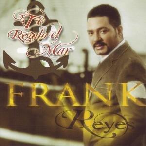 Frank Reyes - Te Regalo el mar - Zortam Music