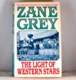 The Light of Western Stars (0061003395) by Grey, Zane