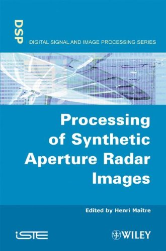 Processing of Synthetic Aperture Radar (SAR) Images (Digital Signal & Image Processing Series (Iste-DSP))