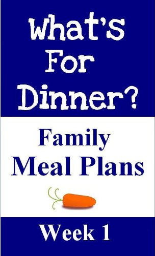 What's For Dinner Family Meal Plans (Week 1)