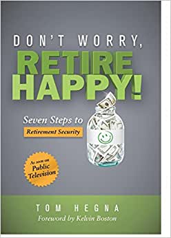 Don't Worry, Retire Happy! Seven Steps To Retirement Security