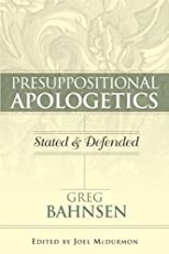 Presuppositional Apologetics: Stated & Defended