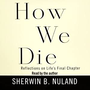 How We Die: Reflections on Life's Final Chapter | [Sherwin B. Nuland]