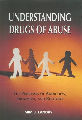 Understanding Drugs of Abuse: The Processes of Addiction, Treatment, and Recovery