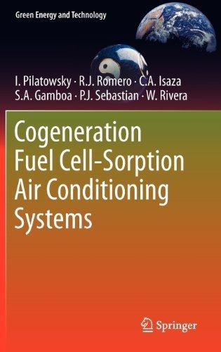 Cogeneration Fuel Cell-Sorption Air Conditioning Systems (Green Energy and Technology) [Hardcover] [2011] (Author) I. Pilatowsky, Rosenberg J Romero, C.A. Isaza, S.A. Gamboa, P.J. Sebastian, W. Rivera