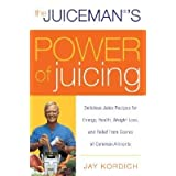 The Juicemans Power of Juicing: Delicious Juice Recipes for Energy Health Weight Loss and Relief from Scores of Common Ailments [JUICEMANS POWER OF JUICING]