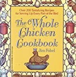 The Whole Chicken Cookbook: More Than 200 Tantalizing Recipes for Serving Up E