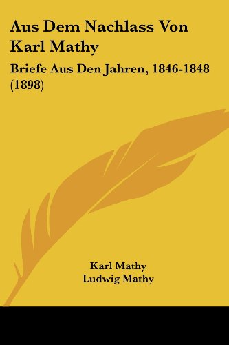 Aus Dem Nachlass Von Karl Mathy: Briefe Aus Den Jahren, 1846-1848 (1898)