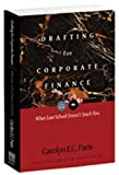 img - for Drafting for Corporate Finance: What Law School Doesn't Teach You (PLI's Corporate and Securities Law Library) by Paris, Carolyn E. C. (2007) Paperback book / textbook / text book