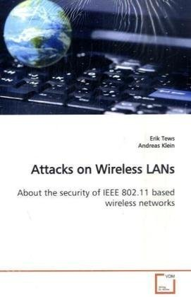 Attacks on Wireless LANs about the Security of IEEE 802.11 Based Wireless Networks