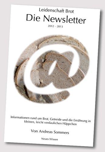 Leidenschaft Brot - Die Newsletter: 2012 - 2013 (Neues Wissen) (German Edition)