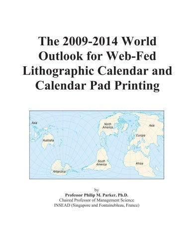 The 2009-2014 World Outlook for Web-Fed Lithographic Calendar and Calendar Pad Printing
