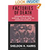Factories of Death: Japanese Biological Warfare, 1932-45, and the American Cover-up