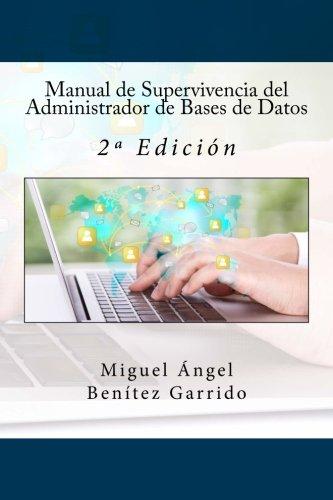 Manual de Supervivencia del Administrador de Bases de Datos: 2ª Edicion  [Benitez Garrido, Miguel Angel] (Tapa Blanda)