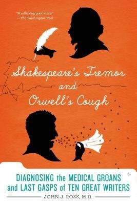 [ Shakespeare's Tremor and Orwell's Cough: Diagnosing the Medical Groans and Last Gasps of Ten Great Writers Ross, John J. ( Author ) ] { Paperback } 2014 PDF