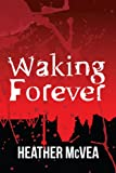 Waking Forever (Waking Forever Series Book 1)
