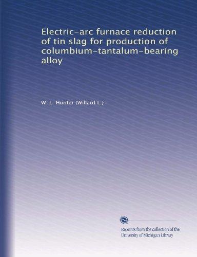 Electric-Arc Furnace Reduction Of Tin Slag For Production Of Columbium-Tantalum-Bearing Alloy
