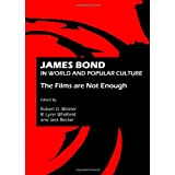 James Bond and Popular Culture: The Films are Not Enoughby Robert G. Weiner