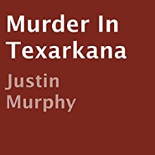Murder in Texarkana (       UNABRIDGED) by Justin Murphy Narrated by Joseph B. Kearns