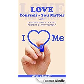 Love Yourself - You Matter: Discover How To Accept, Respect & Love Yourself (Happiness, Self Love, Self Transformation, Personal Growth) (English Edition)