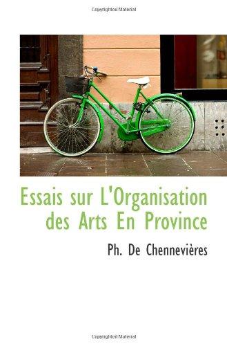 Essais Sur L'Organisation Des Arts En Province (French Edition)