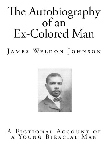 autobiography of an ex colored man essay Essays on james weldon johnson james weldon johnson james weldon johnson's first-person fictional account the autobiography of an ex-colored man.