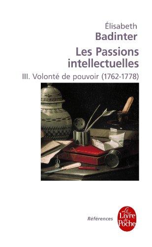 Les Passions intellectuelles tome 3 : Volonté de pouvoir (1762-1778)