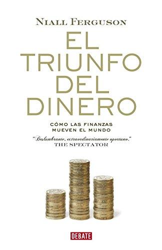 El triunfo del dinero: Cómo las finanzas mueven el mundo (DEBATE)