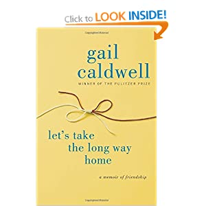 Let's Take the Long Way Home: A Memoir of Friendship Gail Caldwell