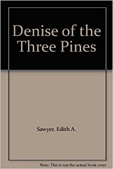Denise of the Three Pines: Edith A. Sawyer: Amazon.com: Books