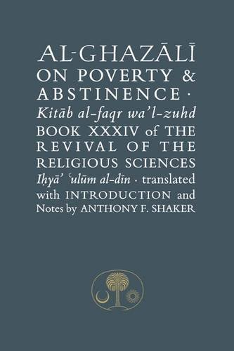 Al-Ghazali on Poverty and Abstinence: the Revival of the Religious Sciences Book XXXIV (Alghazali)