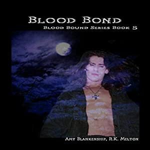 Blood Bond: Blood Bound, Book 5 | [Amy Blankenship, R. K. Melton]