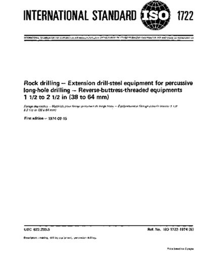 ISO 1722:1974, Rock drilling -- Extension drill-steel equipment for percussive long-hole drilling -- Reverse-buttress-threaded equipments 1 1/2 to 2 1/2 in (38 to 64 mm) PDF