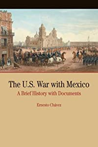 The U.S. War with Mexico: A Brief History with Documents (Bedford Series in History and Culture) by Ernesto Chávez
