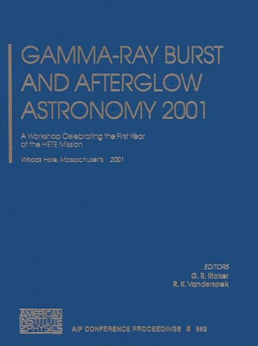 Gamma-Ray Burst and Afterglow Astronomy 2001: A Workshop Celebrating the First Year of the Hete Mission. Woods Hole, Massachusetts, USA, 5-9 November ... Proceedings / Astronomy and Astrophysics)