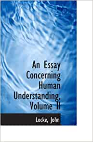 john locke an essay concerning human understanding audio Librivox recording of an essay concerning humane understanding by john locke read by librivox volunteers john locke's essays on human understanding answers.