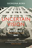 img - for Uncertain Vision: Birt, Dyke and the Reinvention of the BBC by Born, Georgina (2013) Paperback book / textbook / text book