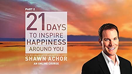 21 Days to Inspire Happiness Around You with Shawn Achor