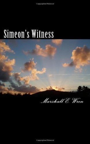 Simeon's Witness: The Origins, History and Purpose of Mankind, Revisited Series