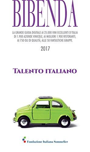 Bibenda 2017. La grande guida digitale ai 25.000 vini eccellenti d'Italia di 1.900 aziende vinicole, ai migliori 1.900 ristoranti, ai 750 oli di qualità....