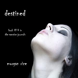 Destined: Vampire Journals, Book 4 | [Morgan Rice]