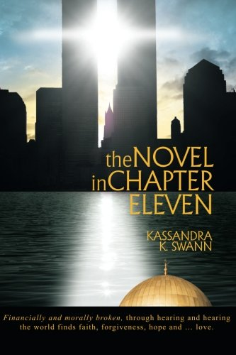 The Novel in Chapter Eleven: Financially And Morally Broken, Through Hearing And Hearing The World Finds Faith, Forgiveness, Hope And . . . Love.