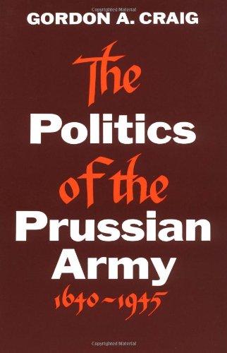 The Politics of the Prussian Army: 1640-1945 PDF